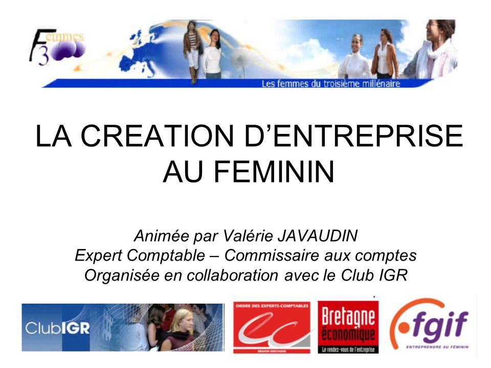 LA CREATION DENTREPRISE AU FEMININ Animée par Valérie JAVAUDIN Expert Comptable – Commissaire aux comptes Organisée en collaboration avec le Club IGR