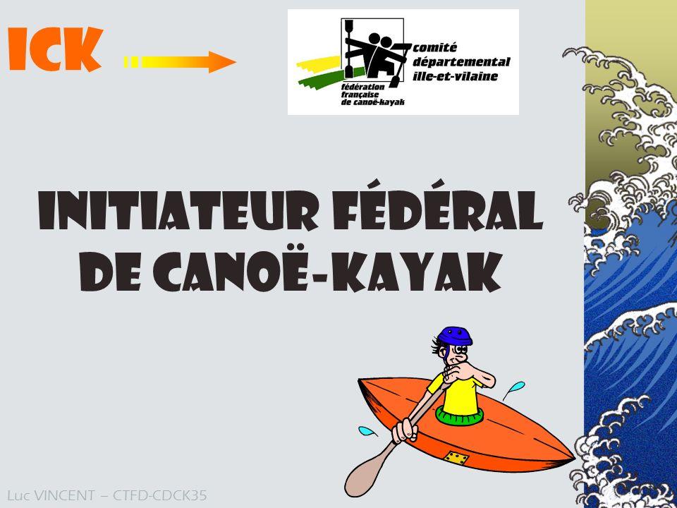 ICK Initiateur Fédéral de Canoë-Kayak Luc VINCENT – CTFD-CDCK35