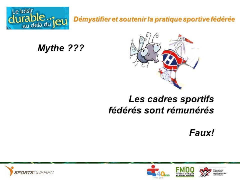 Démystifier et soutenir la pratique sportive fédérée Les cadres sportifs fédérés sont rémunérés Faux! Mythe ???