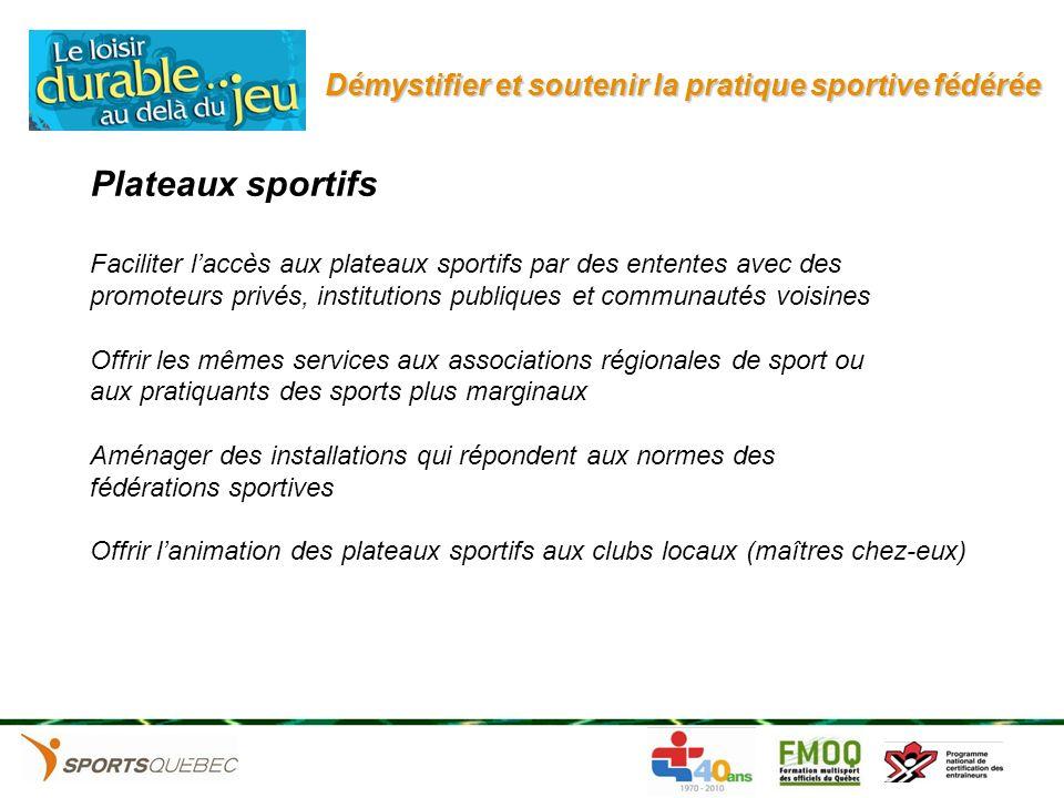 Démystifier et soutenir la pratique sportive fédérée Plateaux sportifs Faciliter laccès aux plateaux sportifs par des ententes avec des promoteurs pri