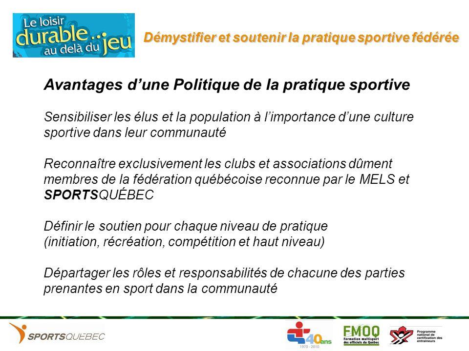 Démystifier et soutenir la pratique sportive fédérée Avantages dune Politique de la pratique sportive Sensibiliser les élus et la population à limport