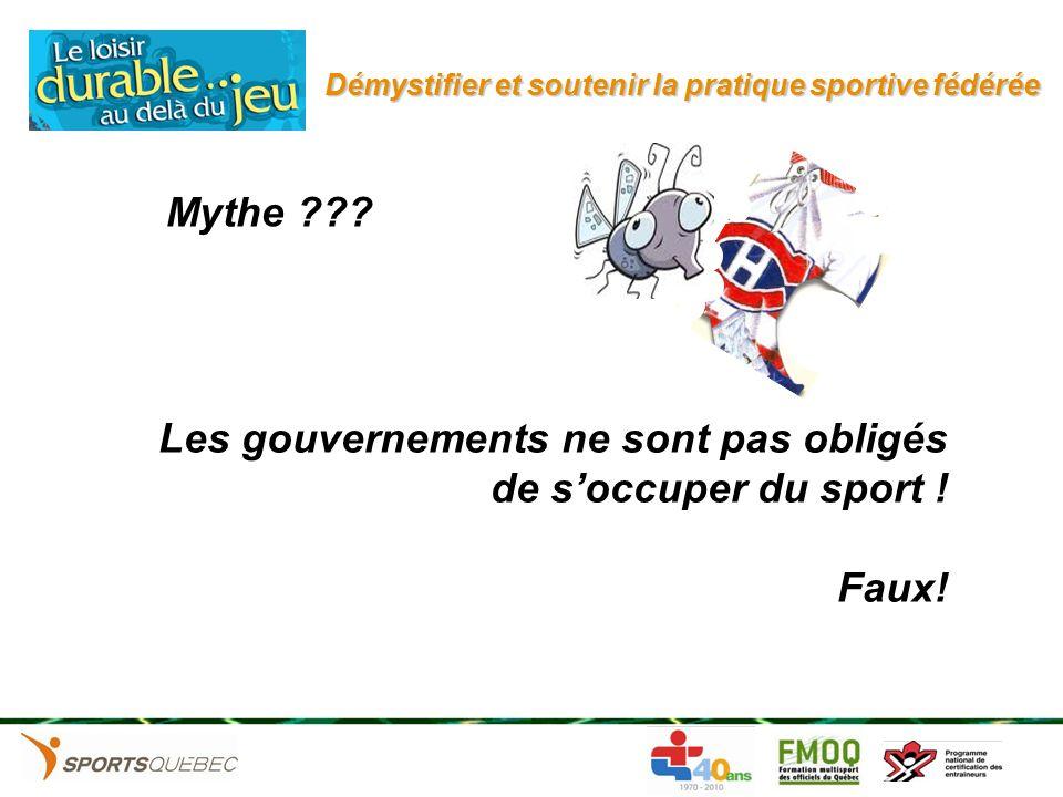 Démystifier et soutenir la pratique sportive fédérée Les gouvernements ne sont pas obligés de soccuper du sport ! Faux! Mythe ???