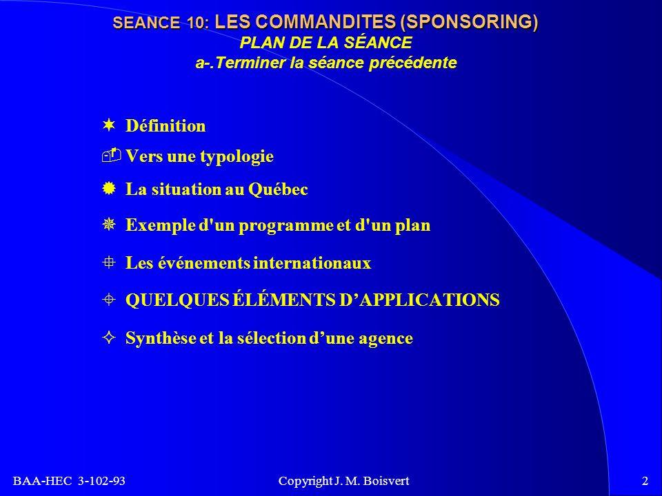 BAA-HEC 3-102-93 Copyright J. M. Boisvert2 SEANCE 10: LES COMMANDITES (SPONSORING) SEANCE 10: LES COMMANDITES (SPONSORING) PLAN DE LA SÉANCE a-.Termin