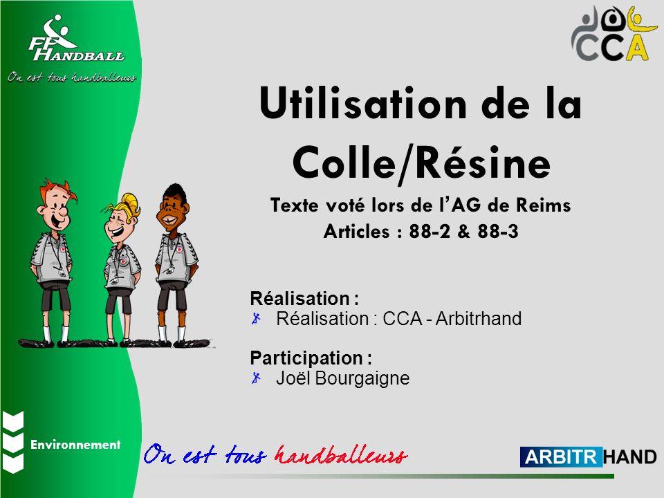 Environnement Utilisation de la Colle/Résine Texte voté lors de lAG de Reims Articles : 88-2 & 88-3 Réalisation : Réalisation : CCA - Arbitrhand Parti