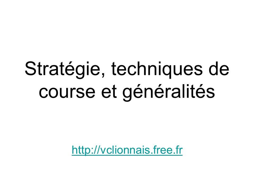 Stratégie, techniques de course et généralités http://vclionnais.free.fr