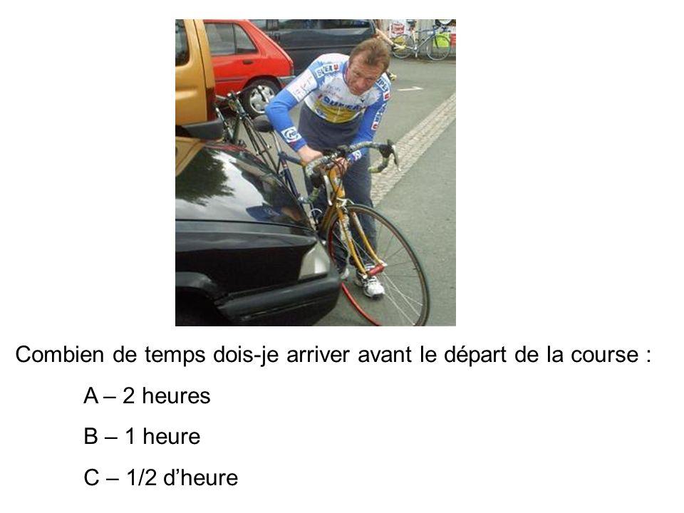 Combien de temps dois-je arriver avant le départ de la course : A – 2 heures B – 1 heure C – 1/2 dheure