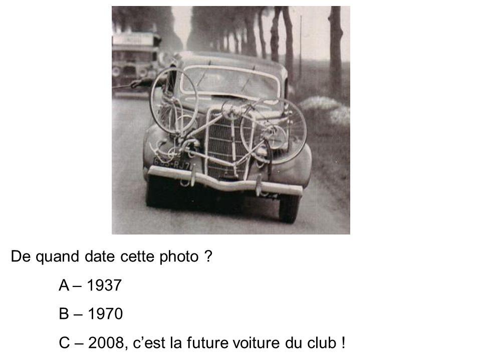 De quand date cette photo ? A – 1937 B – 1970 C – 2008, cest la future voiture du club !