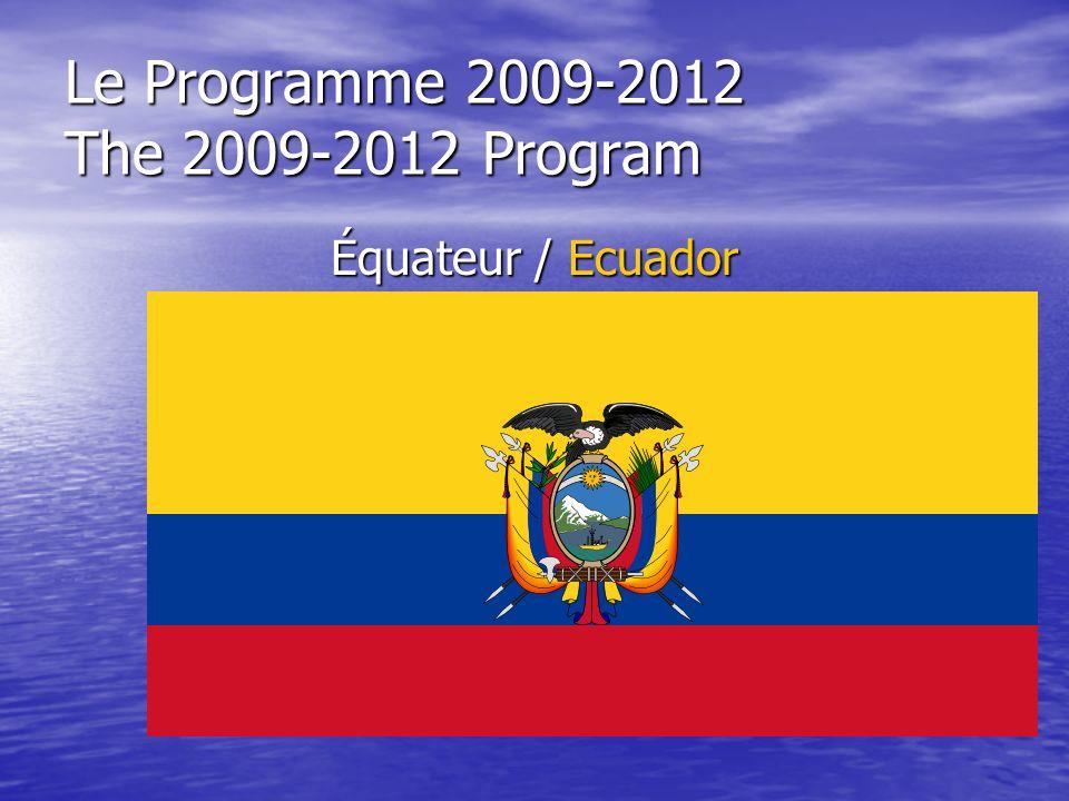 Le Programme 2009-2012 The 2009-2012 Program Équateur / Ecuador