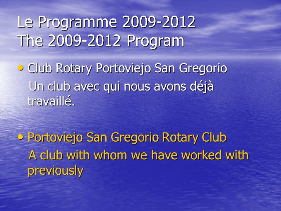 Le Programme 2009-2012 The 2009-2012 Program Club Rotary Portoviejo San Gregorio Club Rotary Portoviejo San Gregorio Un club avec qui nous avons déjà travaillé.