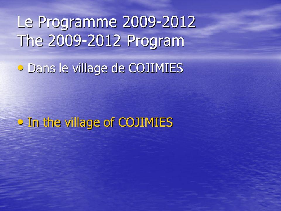 Le Programme 2009-2012 The 2009-2012 Program Dans le village de COJIMIES Dans le village de COJIMIES In the village of COJIMIES In the village of COJIMIES