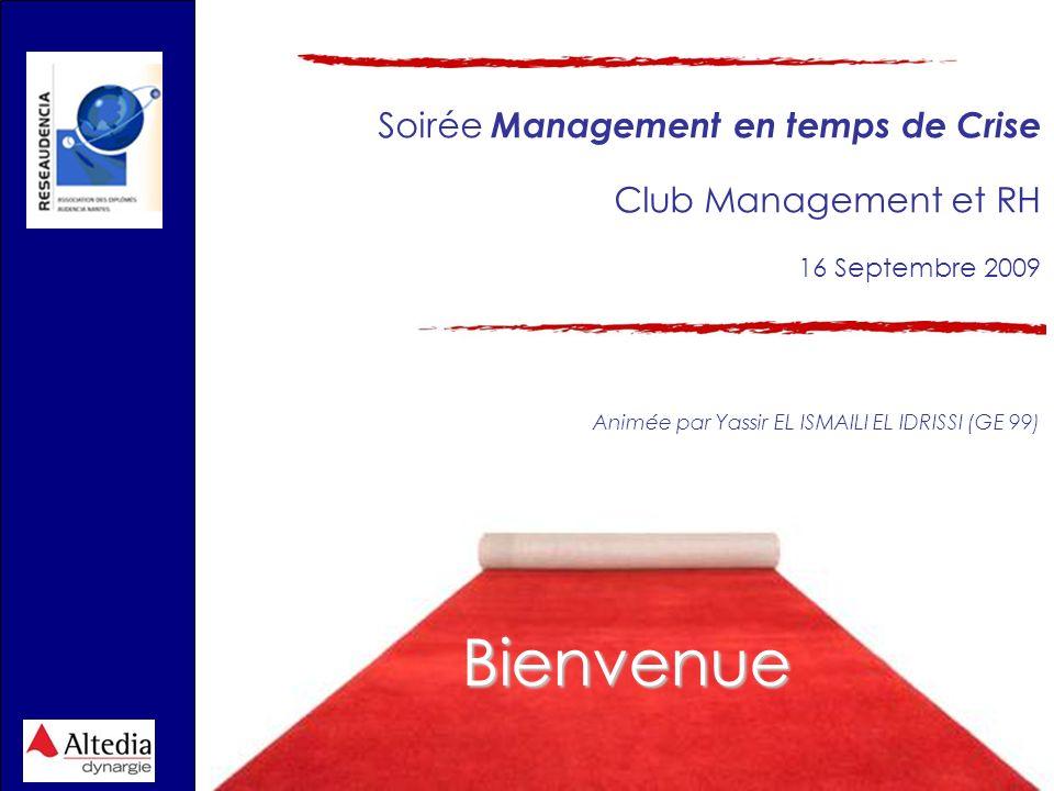 Soirée Management en temps de Crise Club Management et RH 16 Septembre 2009 Animée par Yassir EL ISMAILI EL IDRISSI (GE 99) Bienvenue