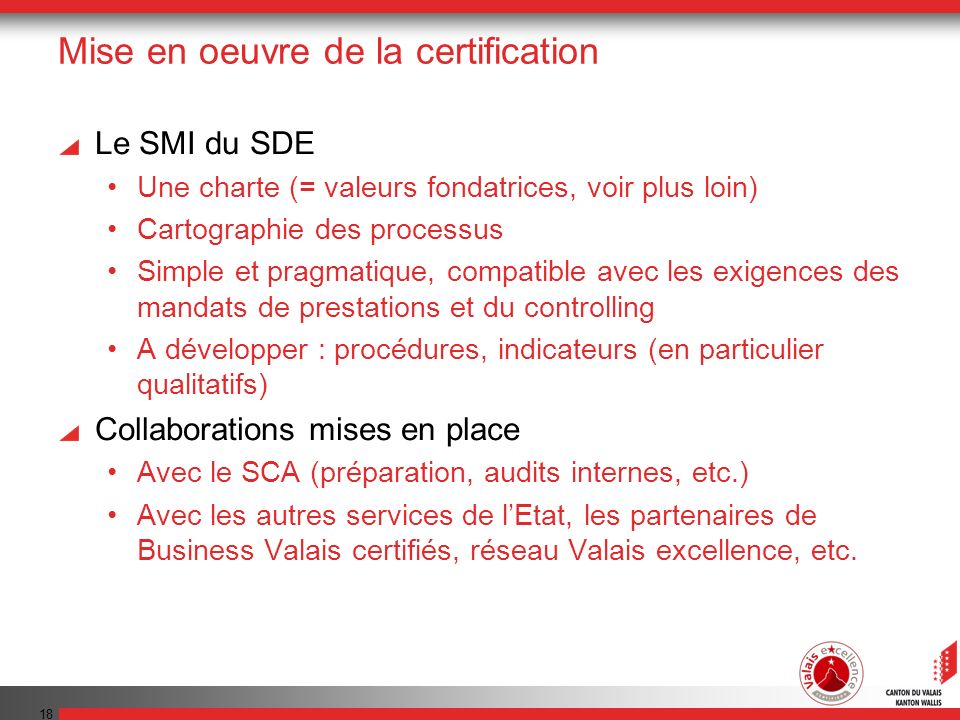 18 Mise en oeuvre de la certification Le SMI du SDE Une charte (= valeurs fondatrices, voir plus loin) Cartographie des processus Simple et pragmatiqu