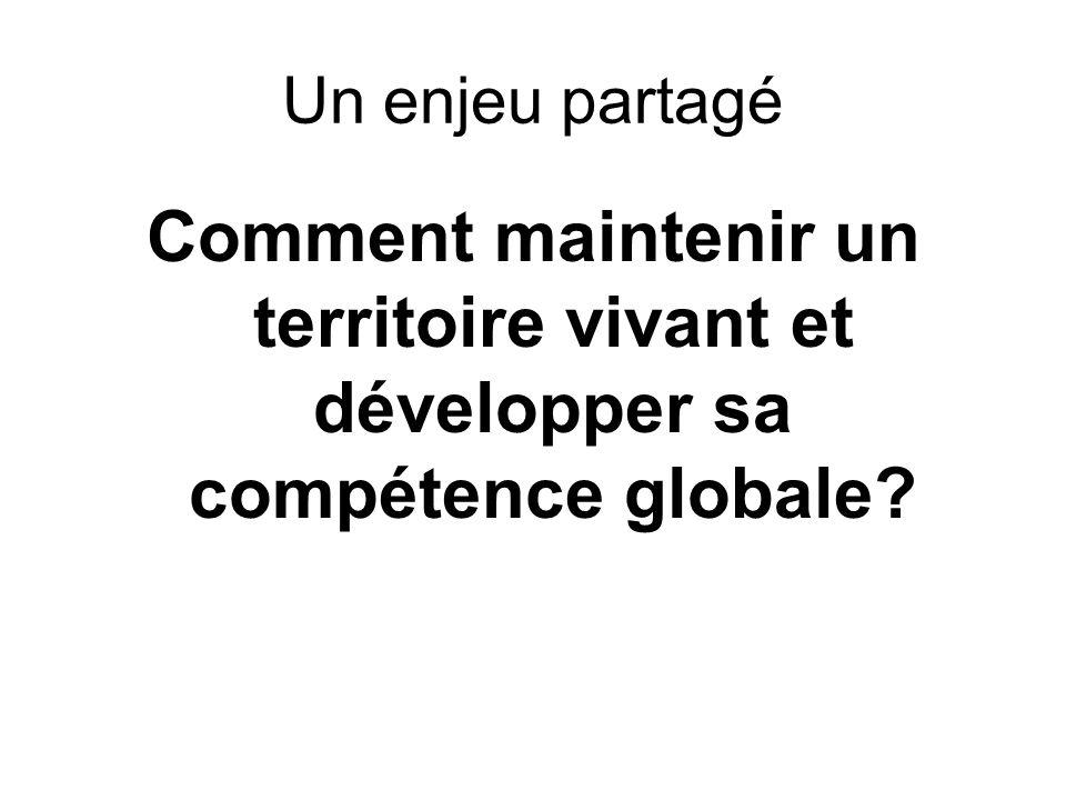 Un enjeu partagé Comment maintenir un territoire vivant et développer sa compétence globale?