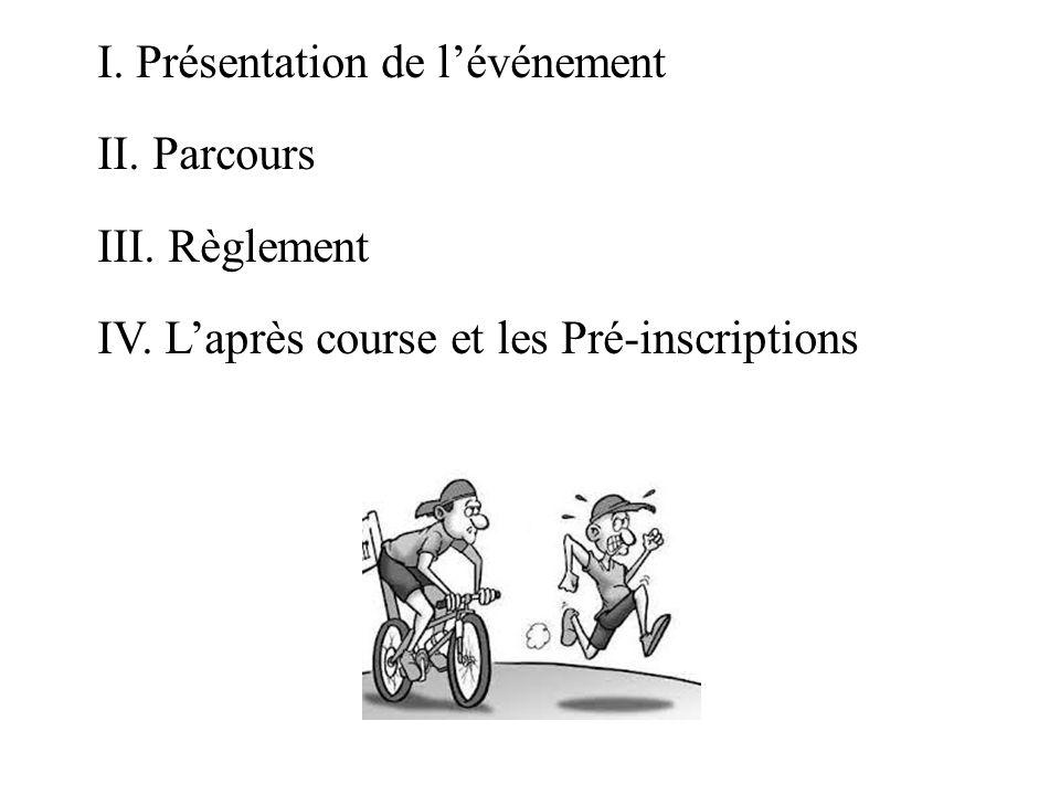 I. Présentation de lévénement II. Parcours III. Règlement IV. Laprès course et les Pré-inscriptions