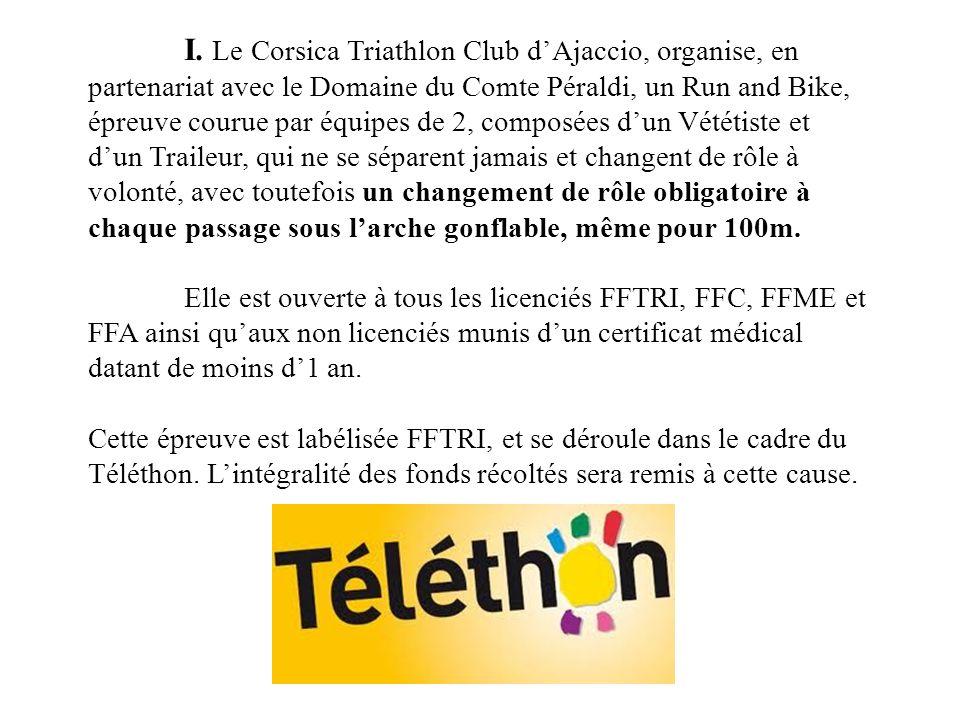 I. Le Corsica Triathlon Club dAjaccio, organise, en partenariat avec le Domaine du Comte Péraldi, un Run and Bike, épreuve courue par équipes de 2, co