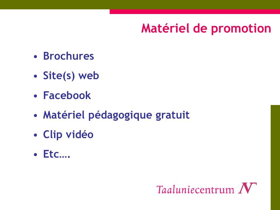 Matériel de promotion Brochures Site(s) web Facebook Matériel pédagogique gratuit Clip vidéo Etc….