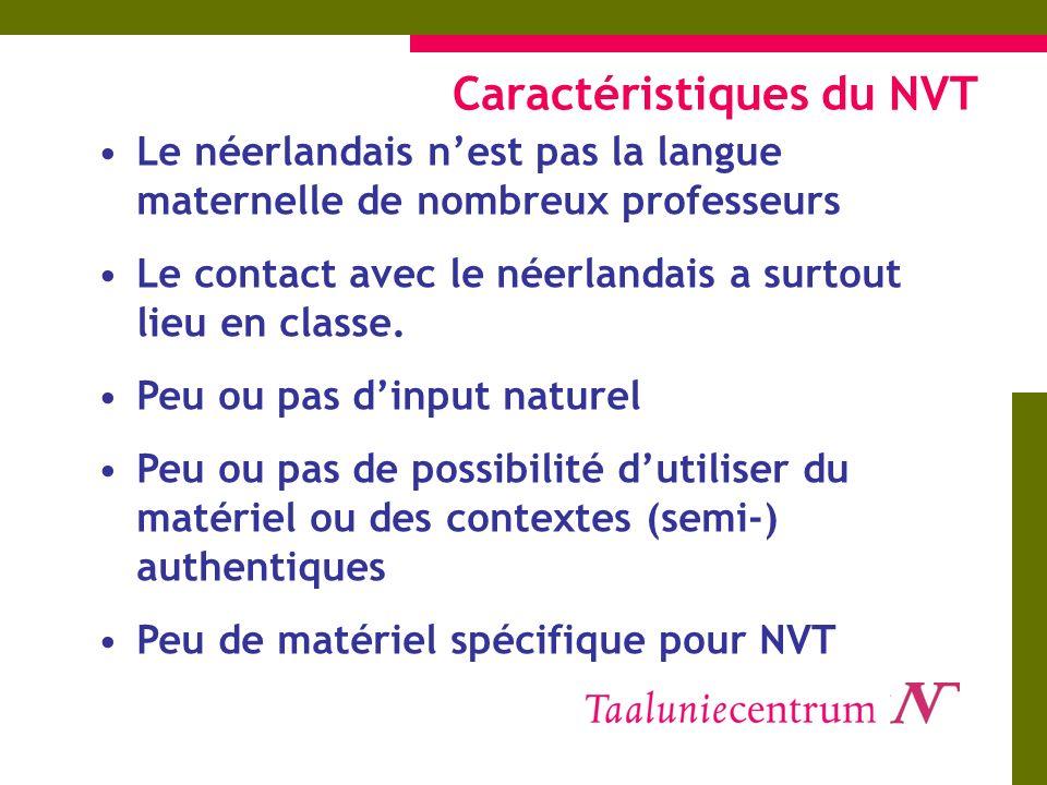 Caractéristiques du NVT Le néerlandais nest pas la langue maternelle de nombreux professeurs Le contact avec le néerlandais a surtout lieu en classe.