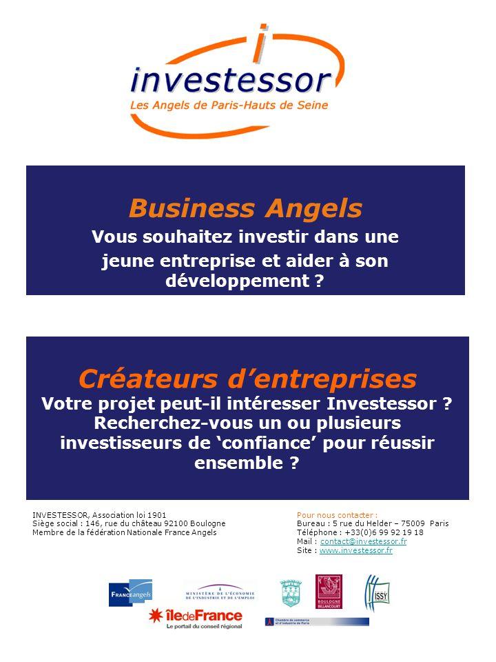 Claude BOULOT Co-président claude.boulot@investessor.fr +33 (0) 6 62 56 65 55 Alain ILHE Co-président alain.ilhe@investessor.fr +33 (0) 6 80 24 14 24 Investessor en quelques chiffres : Née en 1998 130 membres investisseurs 15 membres instructeurs 500 projets étudiés annuellement En 2008 : 85 projets passés en Comité de Sélection 40 projets présentés au investisseurs 16 levées de fonds réalisées dont 12 avec des Business Angels dInvestessor représentant, co-investissement compris, 3.5 M VENEZ NOUS RENCONTRER .