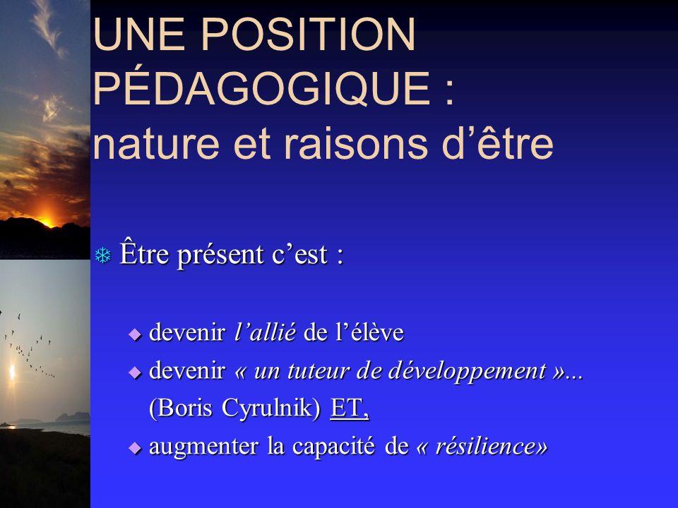 UNE POSITION PÉDAGOGIQUE : nature et raisons dêtre T Être présent cest : devenir lallié de lélève devenir lallié de lélève devenir « un tuteur de développement »...