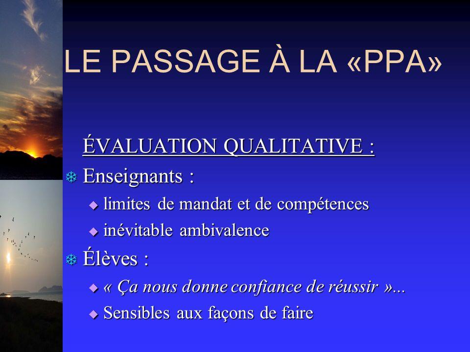 LE PASSAGE À LA «PPA» ÉVALUATION QUALITATIVE : ÉVALUATION QUALITATIVE : T Enseignants : limites de mandat et de compétences limites de mandat et de co