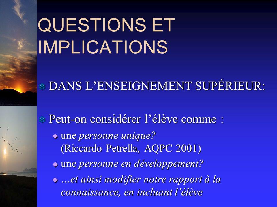 QUESTIONS ET IMPLICATIONS T DANS LENSEIGNEMENT SUPÉRIEUR: T Peut-on considérer lélève comme : une personne unique? (Riccardo Petrella, AQPC 2001) une