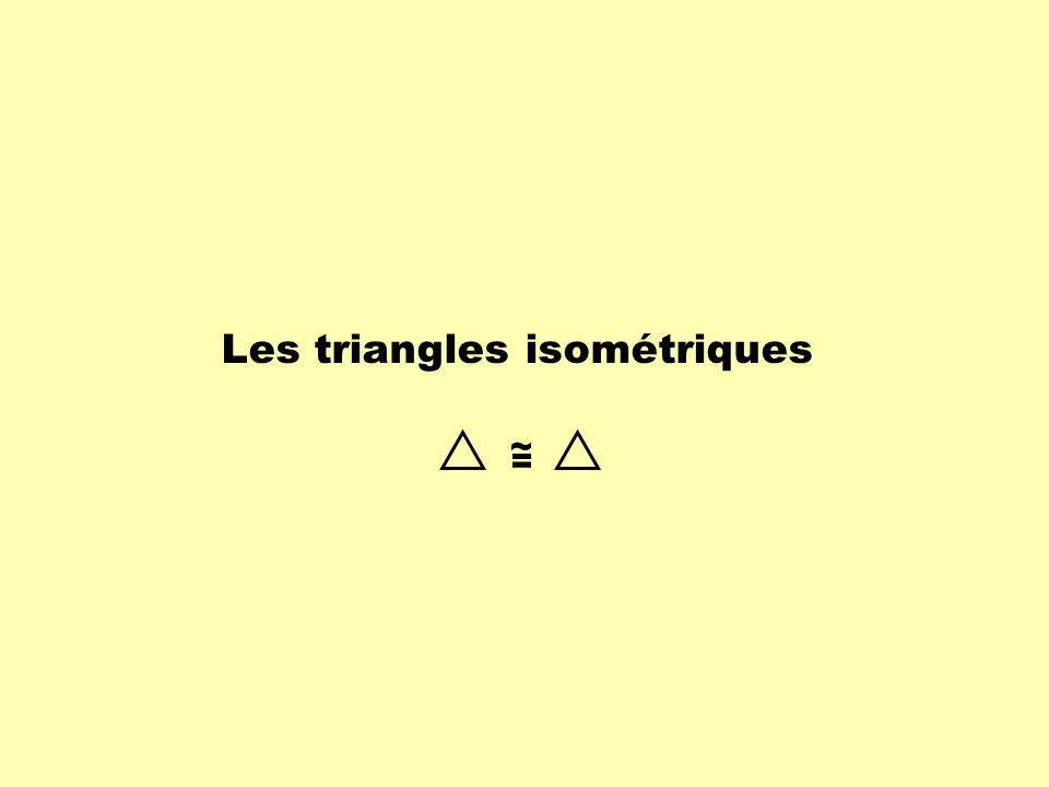 A B C E Démontrer que : Laxe de symétrie dun triangle isocèle partage ce triangle en deux triangles isométriques.
