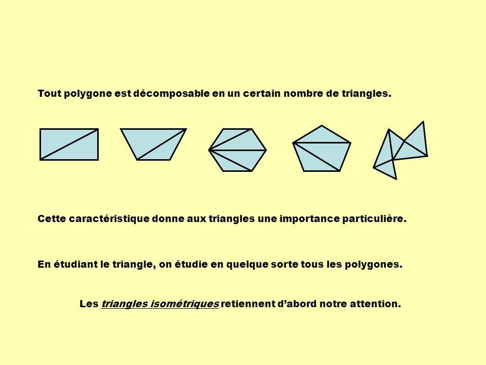 Les figures isométriques en général, donc les triangles isométriques, possèdent les propriétés suivantes : - mêmes mesures dangles homologues; - mêmes mesures de côtés homologues; - mêmes périmètres et mêmes aires; - le rapport des lignes homologues est égal à 1.