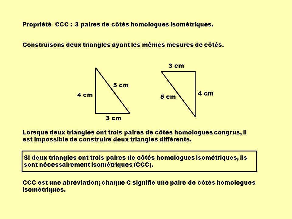 Propriété CCC : 3 paires de côtés homologues isométriques.