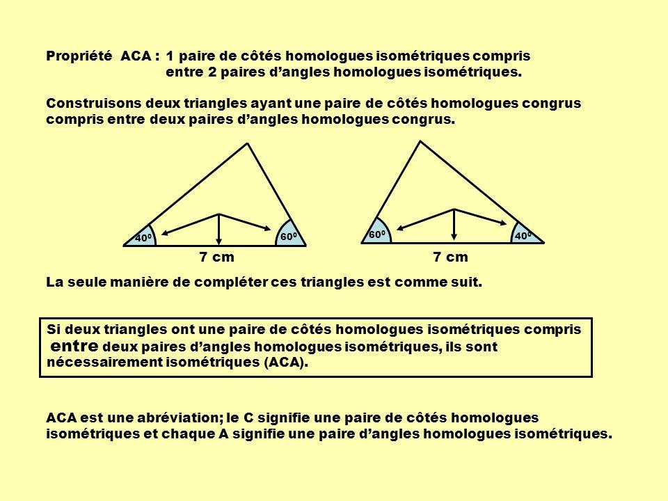 Remarque 1 :Lorsque deux triangles sont isométriques, on retrouve nécessairement les trois propriétés CCC, CAC et ACA.