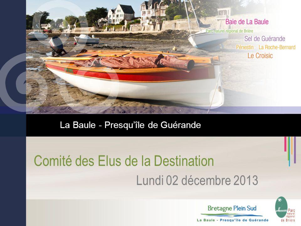 Comité des Elus de la Destination Lundi 02 décembre 2013 La Baule - Presquîle de Guérande