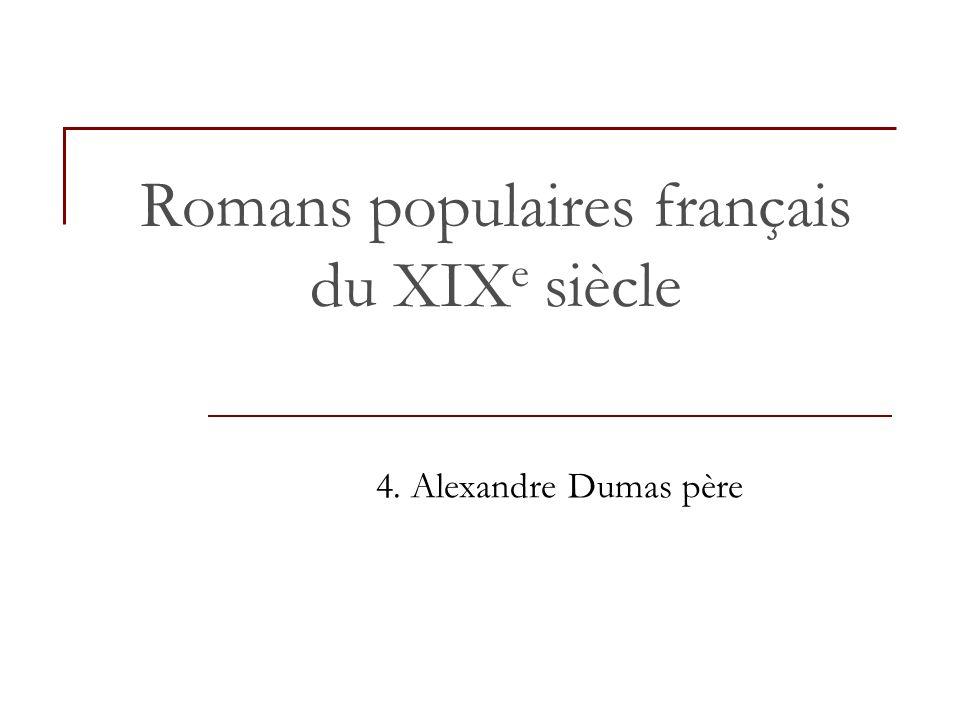 Romans populaires français du XIX e siècle 4. Alexandre Dumas père