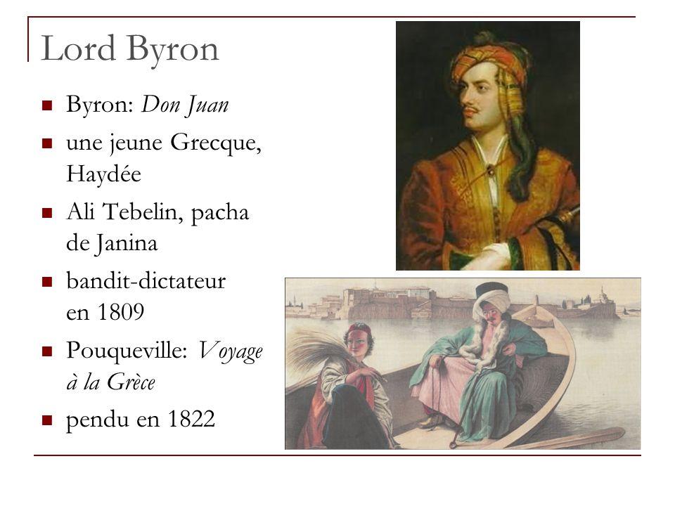 Lord Byron Byron: Don Juan une jeune Grecque, Haydée Ali Tebelin, pacha de Janina bandit-dictateur en 1809 Pouqueville: Voyage à la Grèce pendu en 182