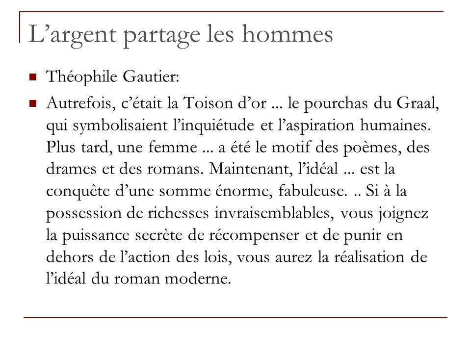 Largent partage les hommes Théophile Gautier: Autrefois, cétait la Toison dor... le pourchas du Graal, qui symbolisaient linquiétude et laspiration hu