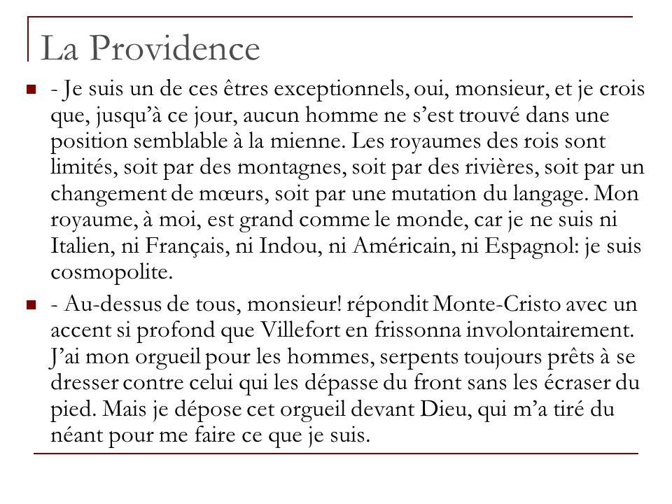 La Providence - Je suis un de ces êtres exceptionnels, oui, monsieur, et je crois que, jusquà ce jour, aucun homme ne sest trouvé dans une position se