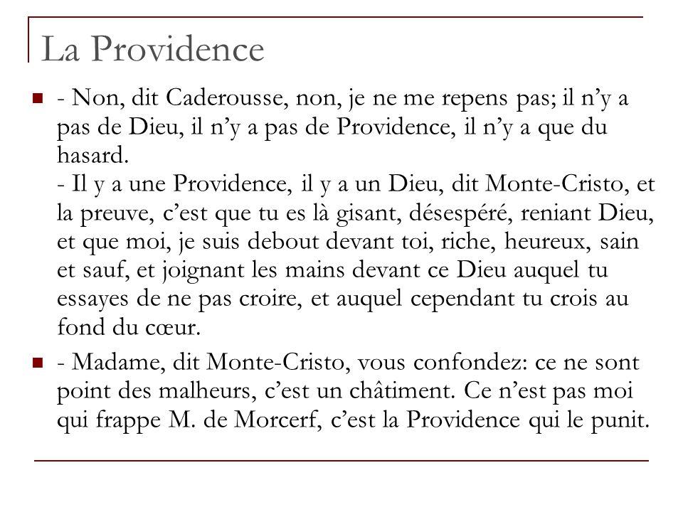 La Providence - Non, dit Caderousse, non, je ne me repens pas; il ny a pas de Dieu, il ny a pas de Providence, il ny a que du hasard. - Il y a une Pro