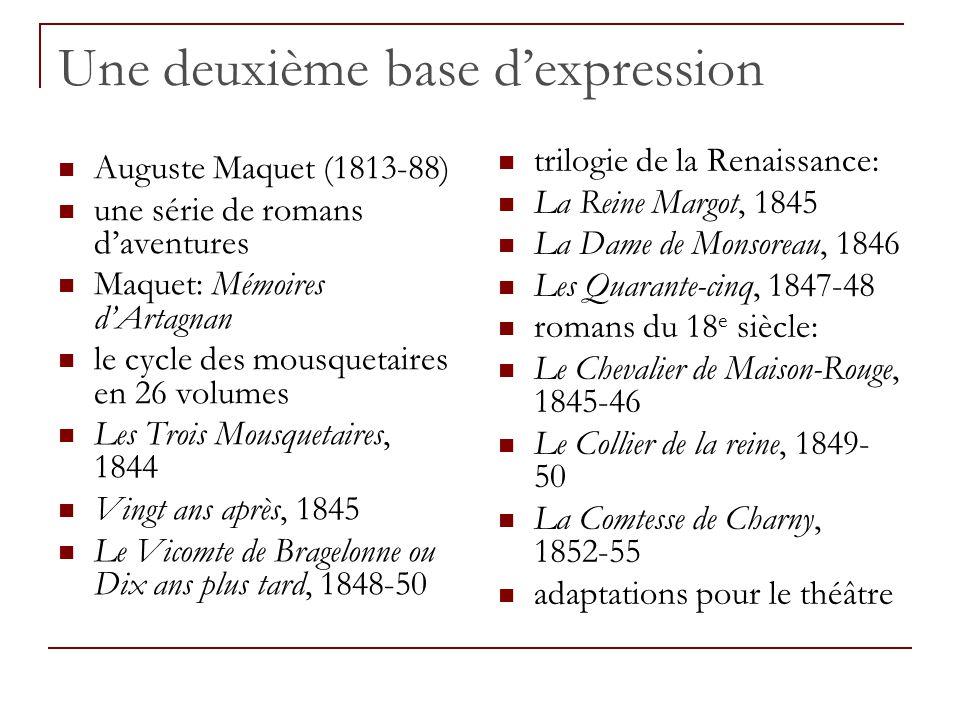 Une deuxième base dexpression Auguste Maquet (1813-88) une série de romans daventures Maquet: Mémoires dArtagnan le cycle des mousquetaires en 26 volu