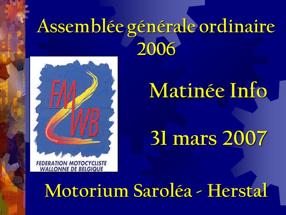 Matinée Info 31 mars 2007 Assemblée générale ordinaire 2006 Motorium Saroléa - Herstal