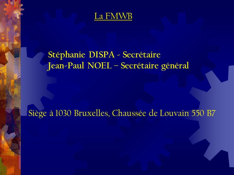 Siège à 1030 Bruxelles, Chaussée de Louvain 550 B7 La FMWB Stéphanie DISPA - Secrétaire Jean-Paul NOEL – Secrétaire général