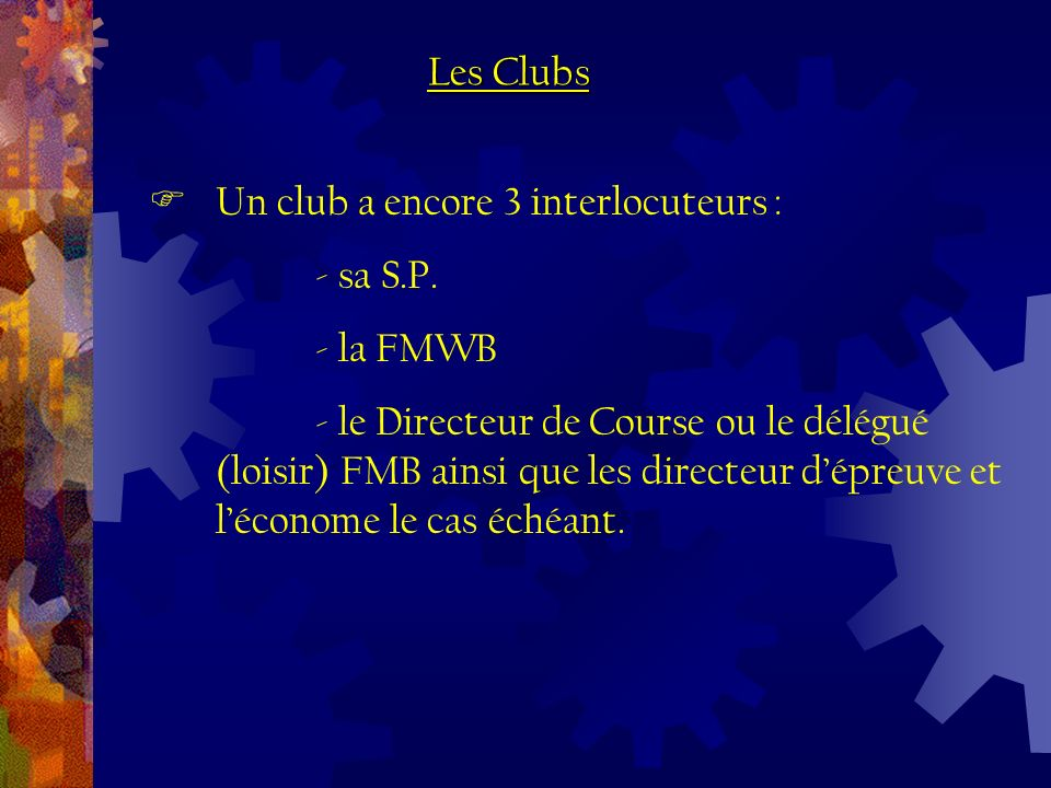 Un club a encore 3 interlocuteurs : - sa S.P.