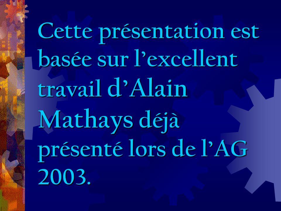 Cette présentation est basée sur lexcellent travail dAlain Mathays déjà présenté lors de lAG 2003.