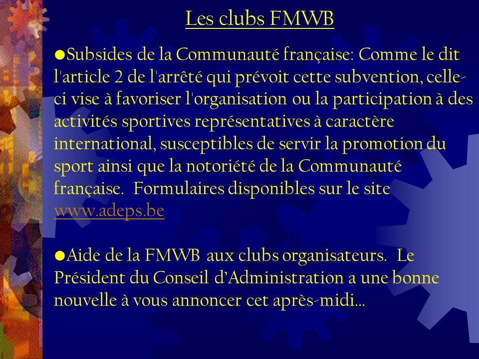 Subsides de la Communauté française: Comme le dit l article 2 de l arrêté qui prévoit cette subvention, celle- ci vise à favoriser l organisation ou la participation à des activités sportives représentatives à caractère international, susceptibles de servir la promotion du sport ainsi que la notoriété de la Communauté française.