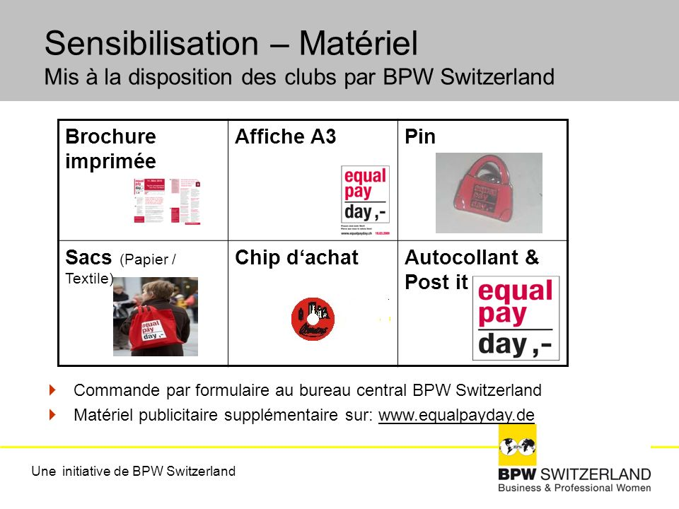 Sensibilisation – Matériel Mis à la disposition des clubs par BPW Switzerland Une initiative de BPW Switzerland Brochure imprimée Affiche A3Pin Sacs (