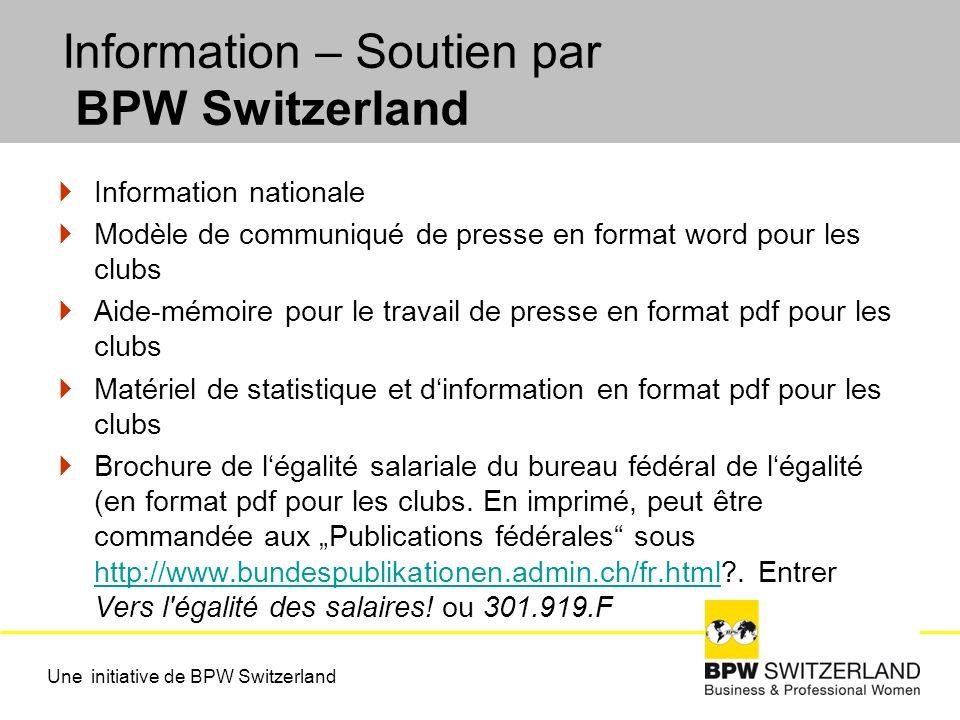 Information – Soutien par BPW Switzerland Information nationale Modèle de communiqué de presse en format word pour les clubs Aide-mémoire pour le travail de presse en format pdf pour les clubs Matériel de statistique et dinformation en format pdf pour les clubs Brochure de légalité salariale du bureau fédéral de légalité (en format pdf pour les clubs.
