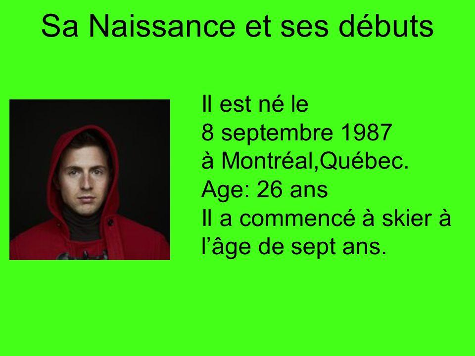 Sa Naissance et ses débuts Il est né le 8 septembre 1987 à Montréal,Québec. Age: 26 ans Il a commencé à skier à lâge de sept ans.