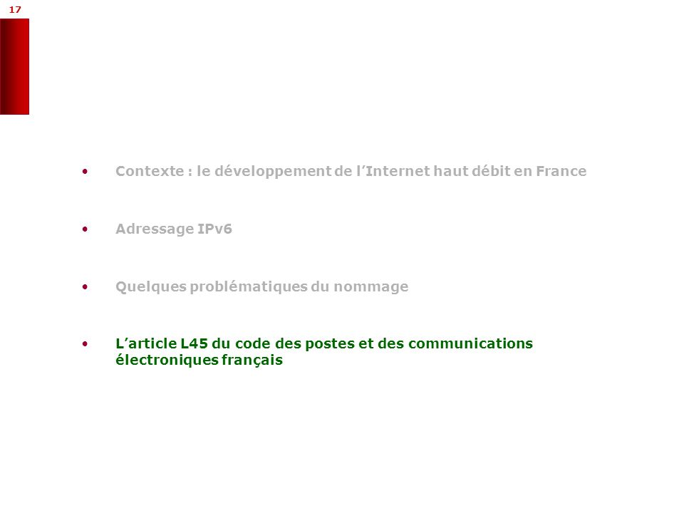 17 Contexte : le développement de lInternet haut débit en France Adressage IPv6 Quelques problématiques du nommage Larticle L45 du code des postes et