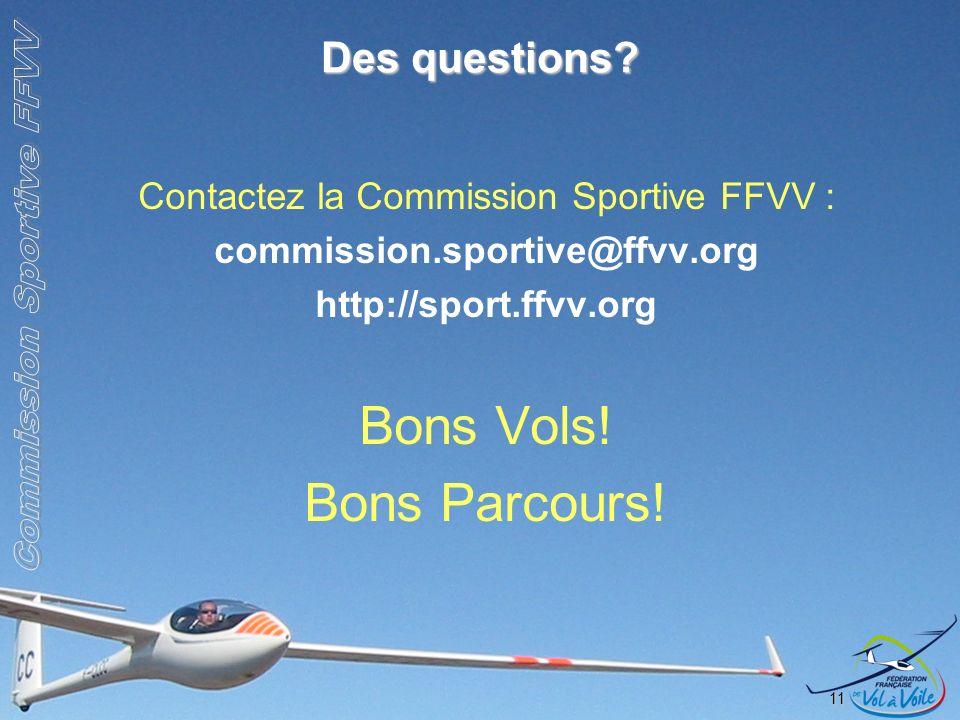 Des questions? Contactez la Commission Sportive FFVV : commission.sportive@ffvv.org http://sport.ffvv.org Bons Vols! Bons Parcours! 11