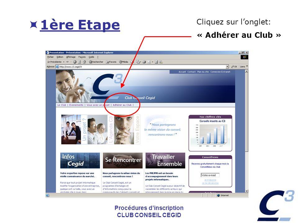 Procédures dinscription CLUB CONSEIL CEGID 1ère Etape Cliquez sur longlet: « Adhérer au Club »