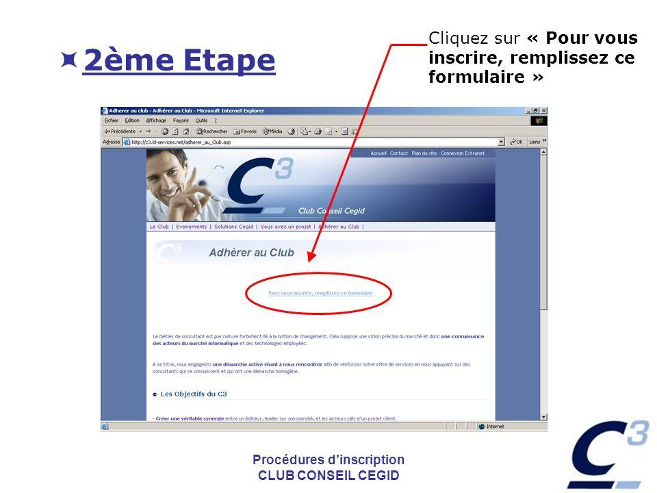 Procédures dinscription CLUB CONSEIL CEGID 2ème Etape Cliquez sur « Pour vous inscrire, remplissez ce formulaire »