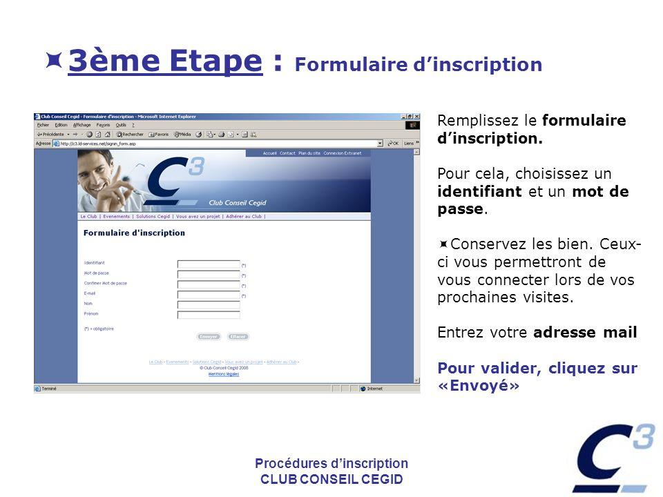 Procédures dinscription CLUB CONSEIL CEGID 3ème Etape : Formulaire dinscription Remplissez le formulaire dinscription. Pour cela, choisissez un identi