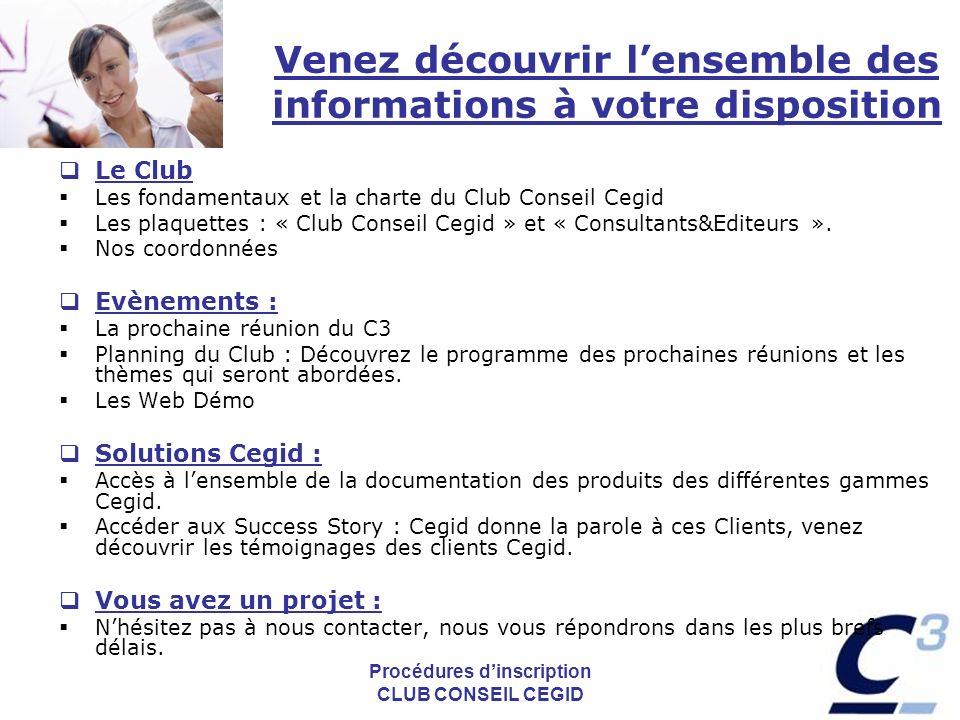 Procédures dinscription CLUB CONSEIL CEGID Venez découvrir lensemble des informations à votre disposition Le Club Les fondamentaux et la charte du Club Conseil Cegid Les plaquettes : « Club Conseil Cegid » et « Consultants&Editeurs ».